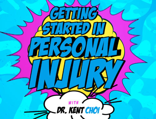 Episode 8: Getting Started in Personal Injury with Dr. Kent Choi
